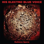 HisElectroBlueVoice_RuthlessSperm_LPJacketFINAL